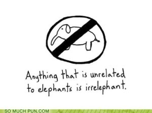 Kinda like this image in this post is irrelephant...